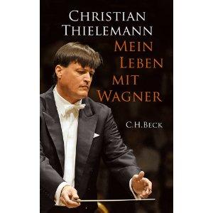 """Titelbild """"Mein Leben mit Wagner"""" von Christian Thielemann, C. H. Beck"""
